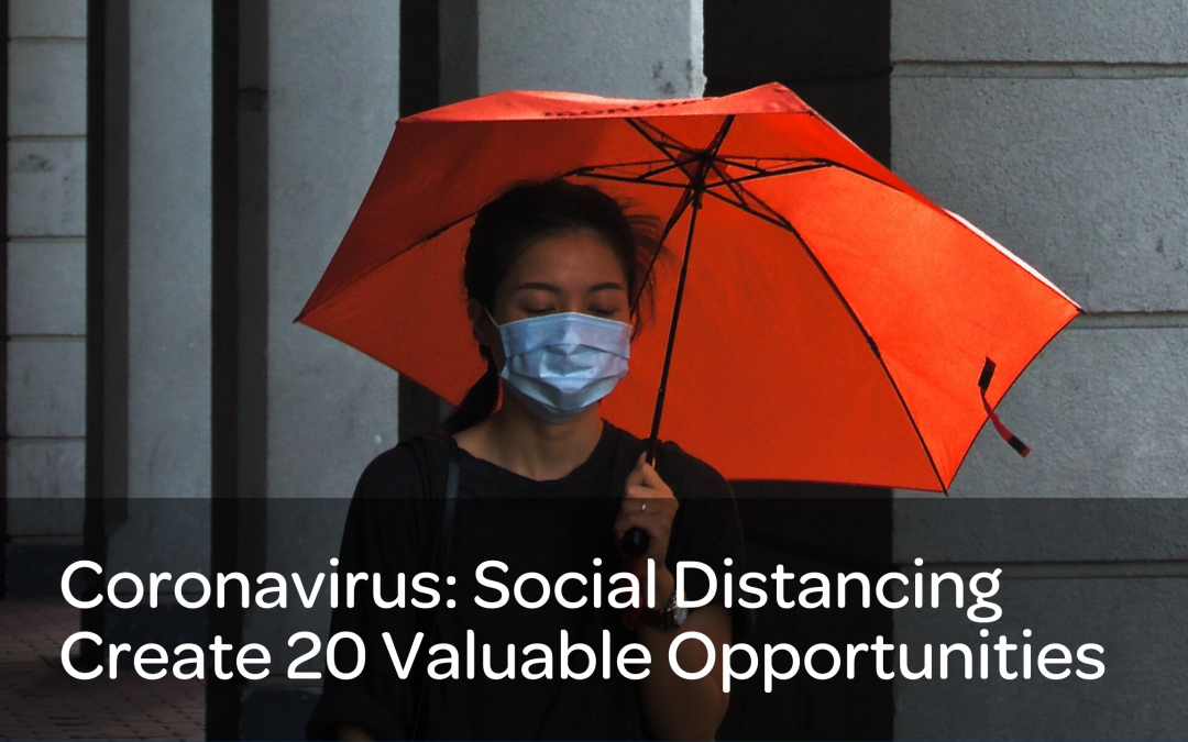 Coronavirus: Social Distancing Create 20 Valuable Opportunities
